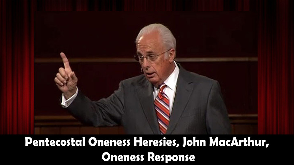 Pentecostal Oneness Heresies, Response to John MacArthur