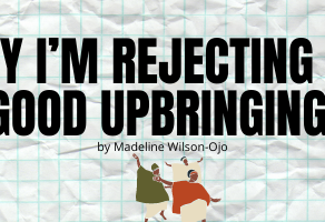 Why I'm Rejecting My 'Good Upbringing'