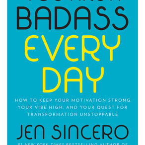 You Are a Badass Everyday: How to Keep Your Motivation Strong, Your Vibe High, and Your Quest for Tr