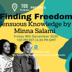 TOS Event - Finding Freedom: Sensuous Knowledge with Minna Salami