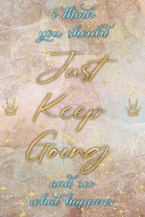 Just Keep Going Print