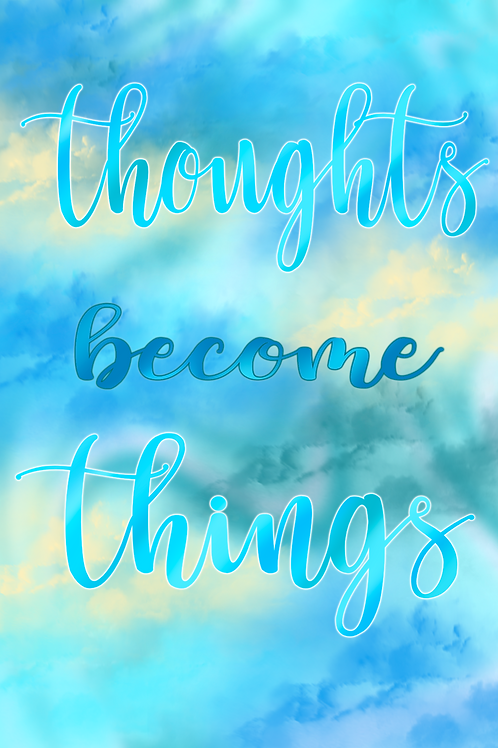 Thoughts Become Things Print