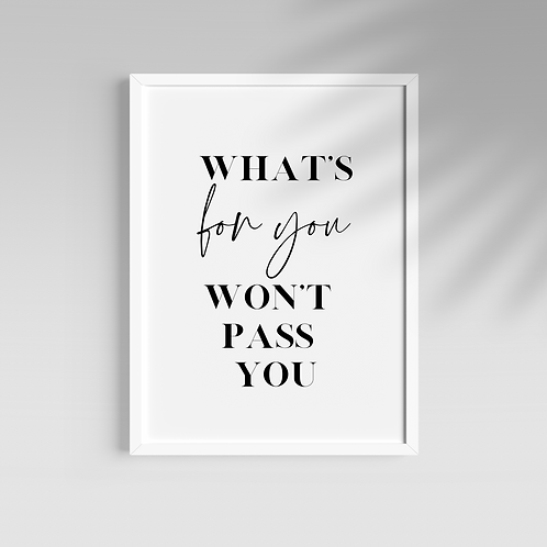 What's For You Won't Pass You