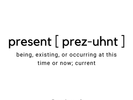"What happens when you're not ""present""?"