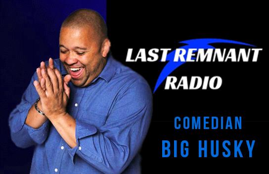 COMEDIAN BIG HUSKY LAST REMANT RADIO