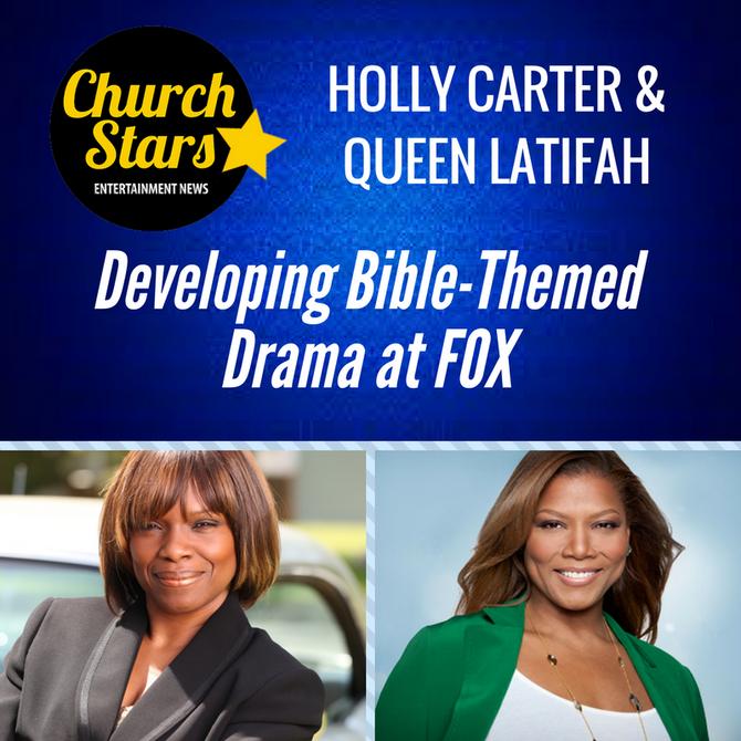 HOLLY CARTER & QUEEN LATIFAH DEVELOPING BIBLE-THEMED DRAMA