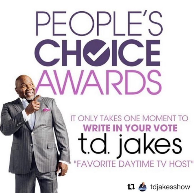 LETS WRITE IN T.D. JAKES FOR PEOPLE'S CHOICE FAVORITE DAYTIME TV HOST!