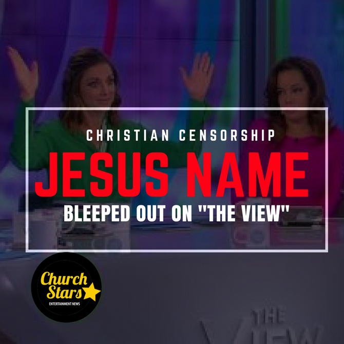"ABC's ""THE VIEW"" UNDER FIRE FOR BLEEPING OUT THE NAME OF JESUS"