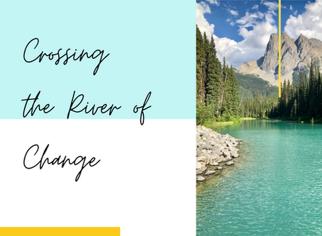Crossing the River of Change