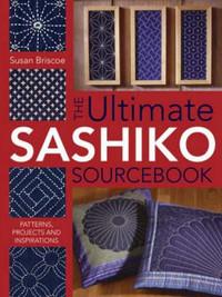 The Ultimate Sashiko Sourcebook by Susan Briscoe