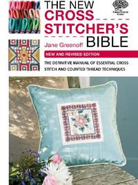 The New Cross Stitcher's Bible by Jane Greenoff