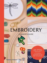 Embroidery: A Maker's Guide