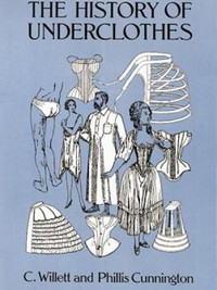 The History of Underclothes by C. Willet Cunnington