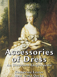 Accessories of Dress An Illustrated Encyclopedia by Katherine Lester & Bess Viola Oerke