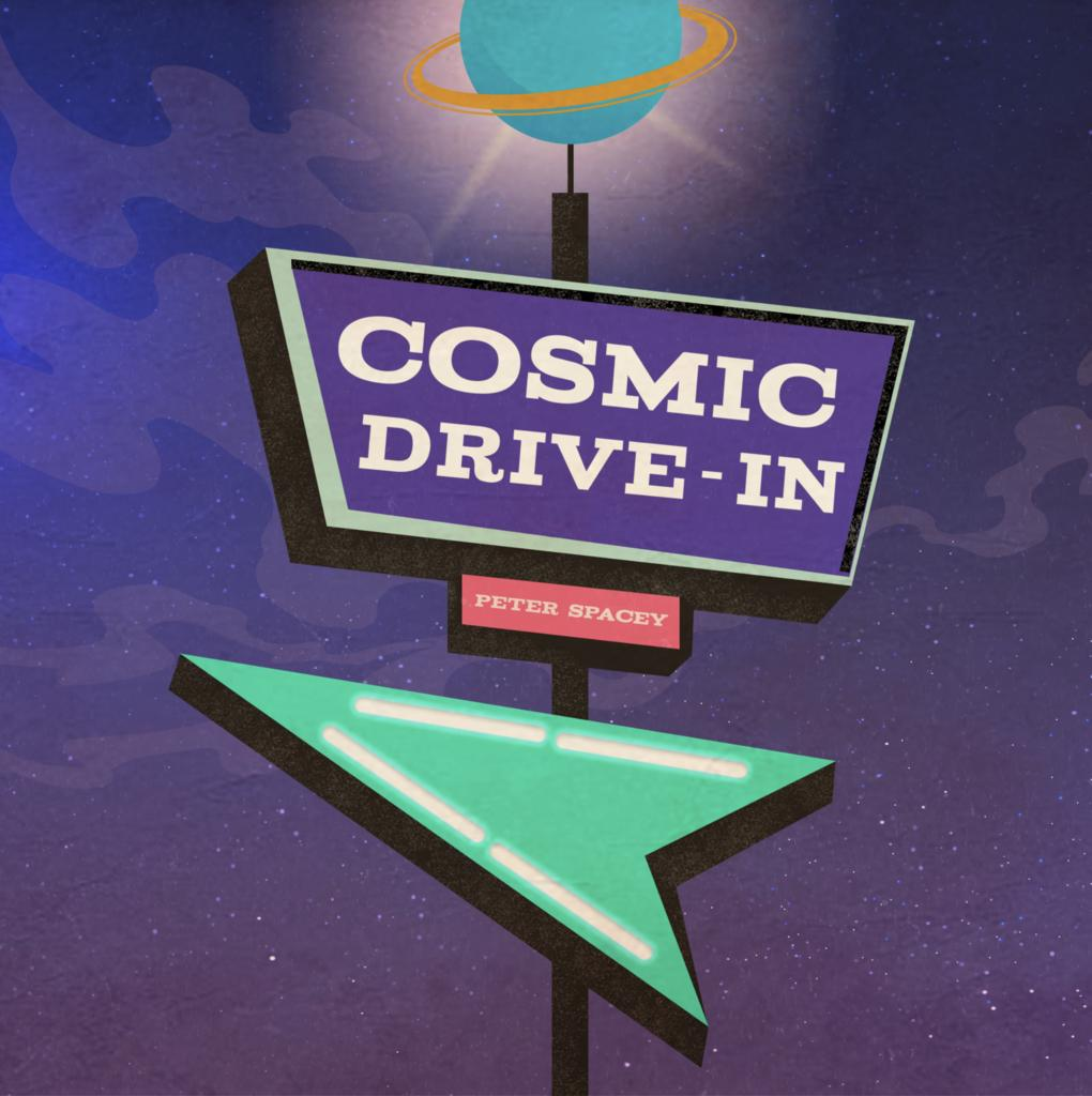 Cosmic Drive In - Peter Spacey