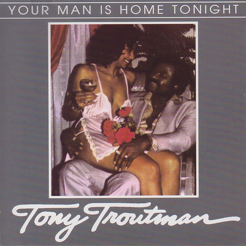 Tony Troutman- You Man Is Home Tonight