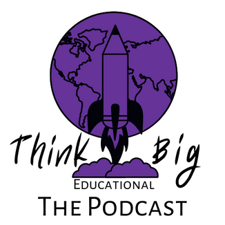 Think Big Educational The Podcast