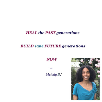 HEAL the PAST generations, BUILD sane FUTURE generations NOW