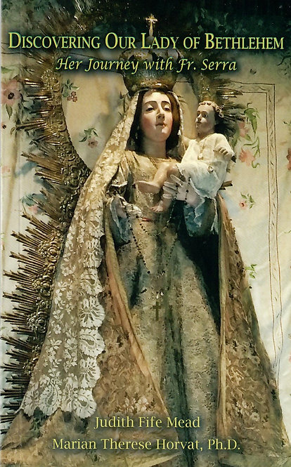 Discovering Our Lady of Bethlehem: Her Journey with Fr. Serra
