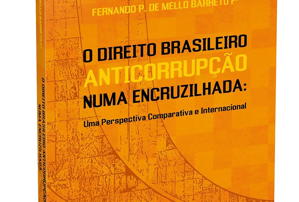 O Direito Brasileiro Anticorrupção numa Encruzilhada: Uma Perspectiva Comparativ