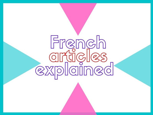 Definite, Indefinite and partitive : all you need to Know about French articles