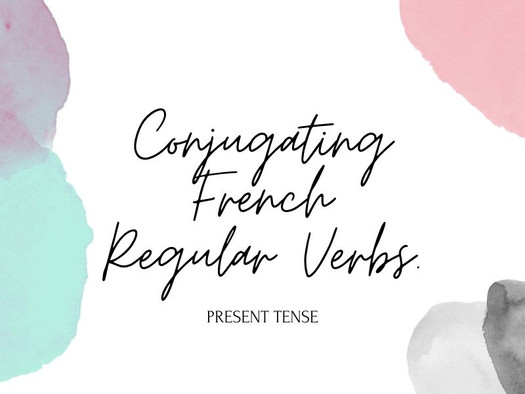 Understanding French verbs conjugation: present tense of regular verbs