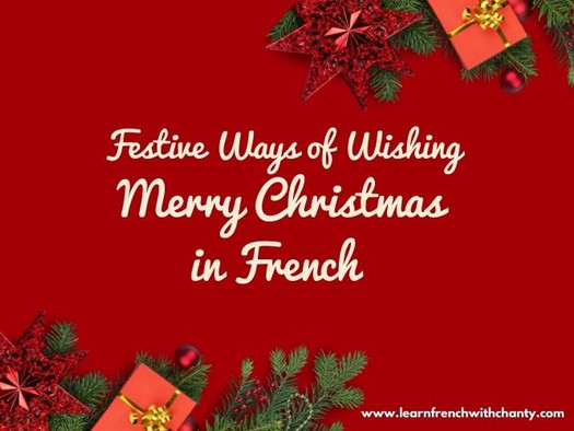 Festive ways of wishing Merry Christmas  in French