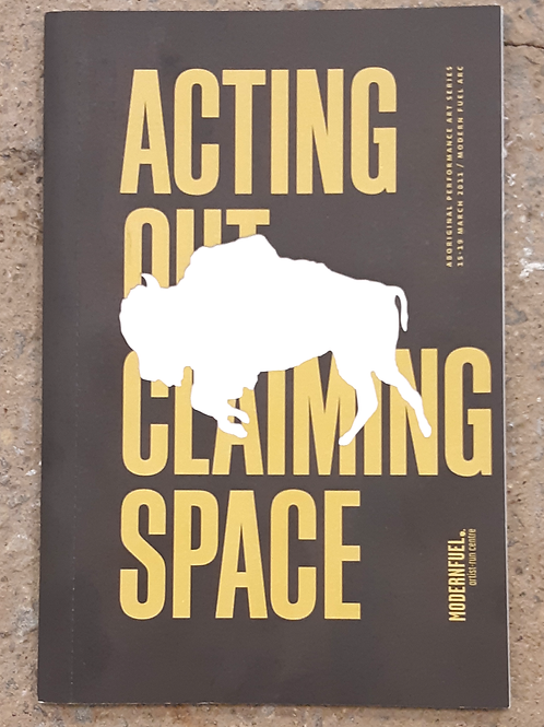Acting Out Claiming Space; Aboriginal Performance Art Series