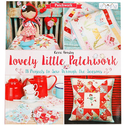 Lovely Little Patchwork : 18 Projects to Sew Through the Seasons