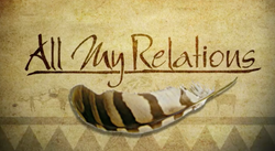All My Relations - Opening