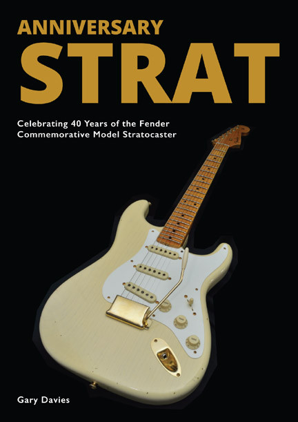 ANNIVERSARY STRAT Celebrating 40 Years of the Fender Commemorative Model Stratocaster a cool book about Fender guitars made in the USA