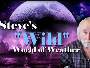"STEVE'S ""WILD"" WORLD OF WEATHER..."