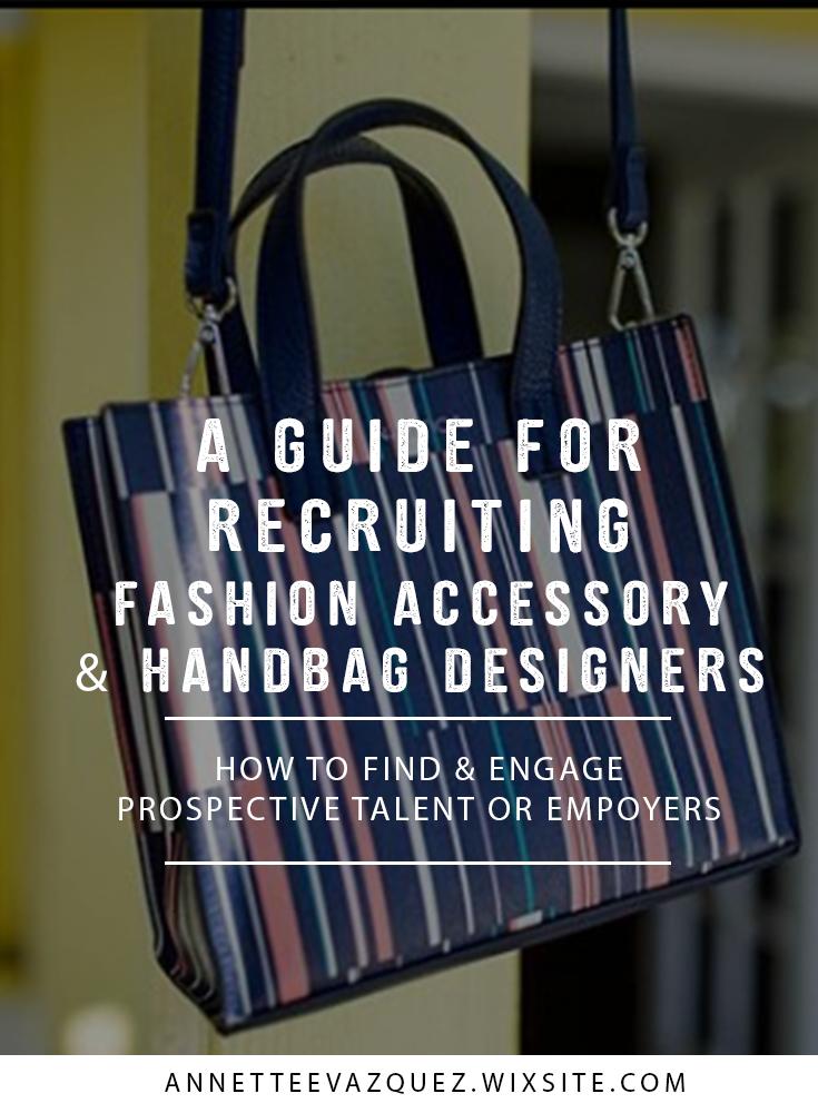Recruiting Accessory Handbag Designers A Guide Part 1