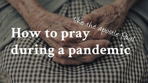 How to pray (like Paul) during a pandemic