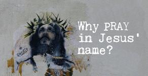 Why Pray In Jesus' Name