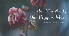 He Who Needs Our Prayers Most