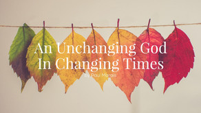An Unchanging God in Changing Times