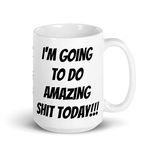 I'm Going To Do Amazing Shit Today Mug