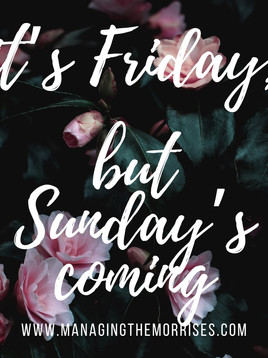 It's Friday, but Sunday is Coming