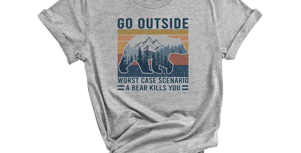 Adult Size- Go Outside - Worse Case Scenario a Bear Kills You Tee