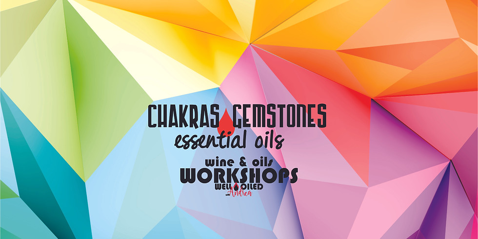 Wine & Oils Workshop ... Chakras, Gemstones & EO's