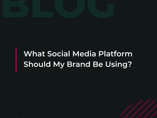 What Social Media Platform Should My Brand Be Using?