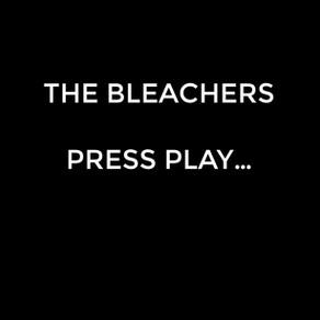 The Bleachers...