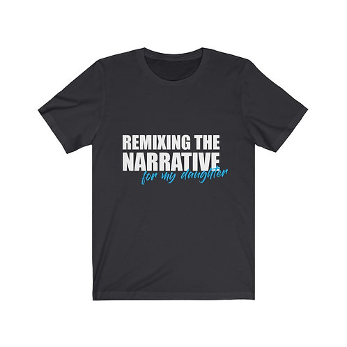 Remixing the Narrative For My Daughter Tee - White