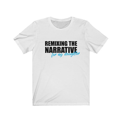 Remixing the Narrative for My Daughter Tee