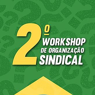 2º Workshop de Organização Sindical