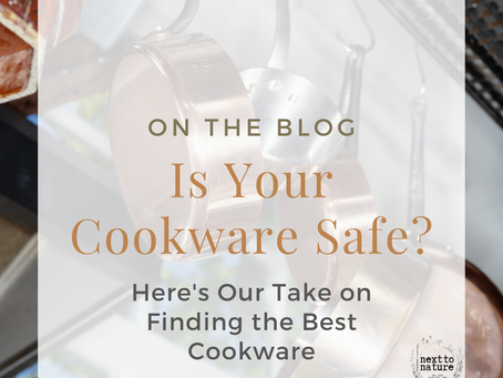 Is Your Cookware Safe?: Here's Our Take On Finding the Best Cookware