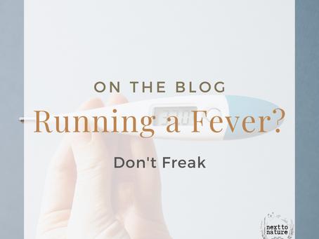 Running a Fever? Don't Freak.