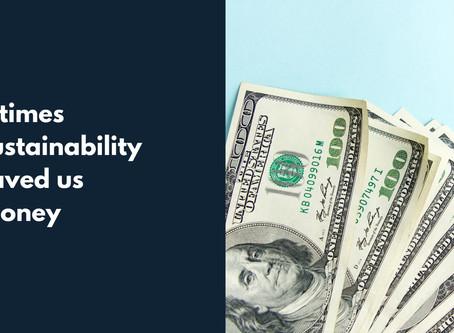 5 Times Sustainability Saved Us Money