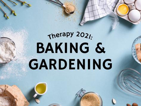 Therapy 2021: Baking & Gardening